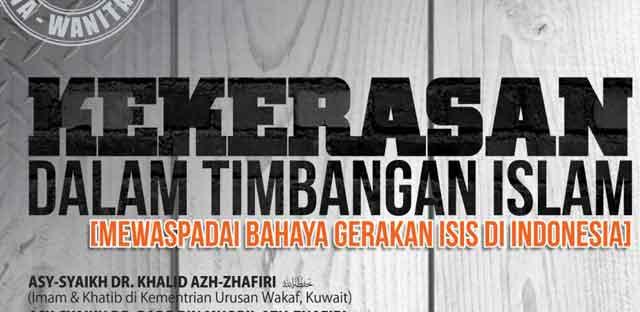 Kekerasan dalam Timbangan Islam (Mewaspadai Bahaya Gerakan ISIS di Indonesia)