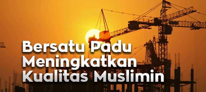 Bersatu Padu Meningkatkan Kualitas Muslimin (Khutbah Jumat)