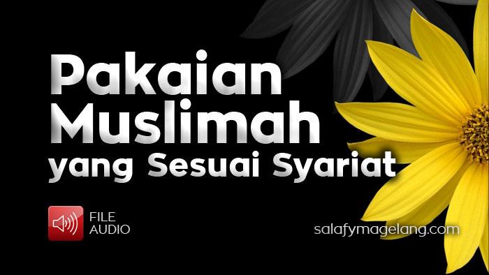 Pakaian Muslimah yang Sesuai Syariat (Audio)