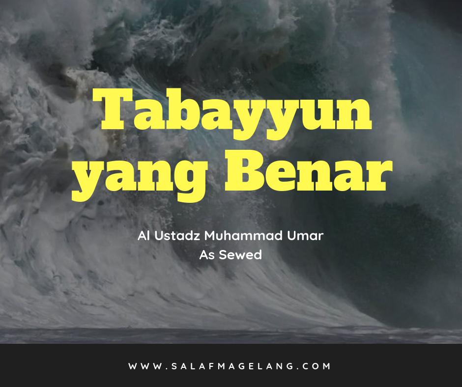 Audio : Tabayyun Yang Benar oleh Ustadz Muhammad Umar As-Sewed