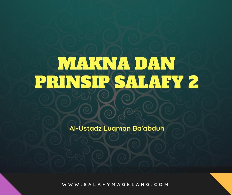 MAKNA DAN PRINSIP SALAFY 2 oleh Al-Ustadz Luqman Ba'abduh