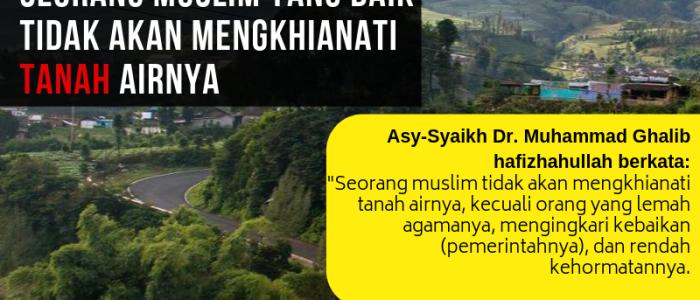 SEORANG MUSLIM YANG BAIK TIDAK AKAN MENGKHIANATI TANAH AIRNYA